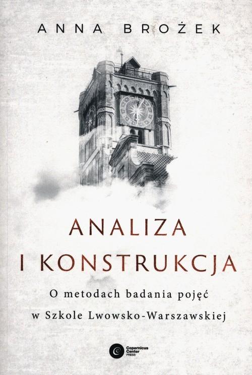 okładka Analiza i konstrukcja O metodach badania pojęć w Szkole Lwowsko-Warszawskiejksiążka |  | Anna Brożek
