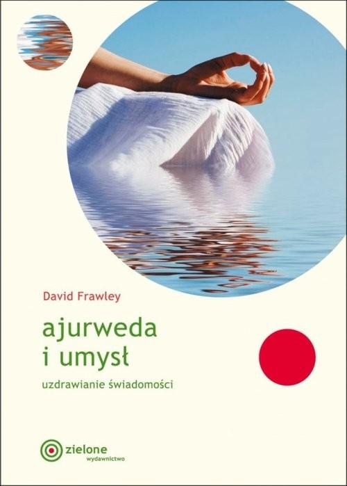 okładka Ajurweda i umysł Uzdrawianie świadomościksiążka |  | Frawley David