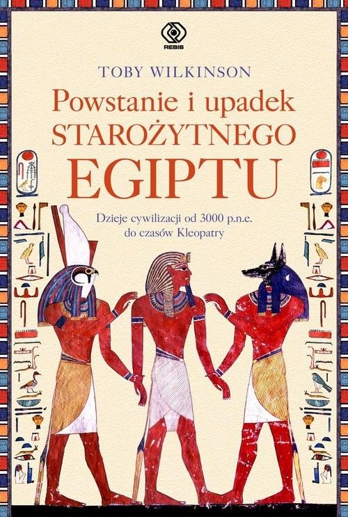 okładka Powstanie i upadek starożytnego Egiptu Dzieje cywilizacji od 3000 p.n.e. do czasów Kleopatryksiążka |  | Wilkinson Toby
