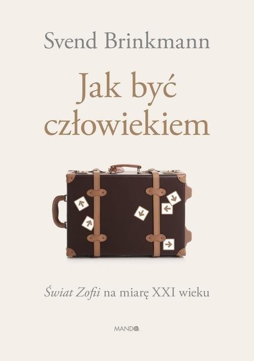 okładka Jak być człowiekiemksiążka |  | Brinkmann Svend