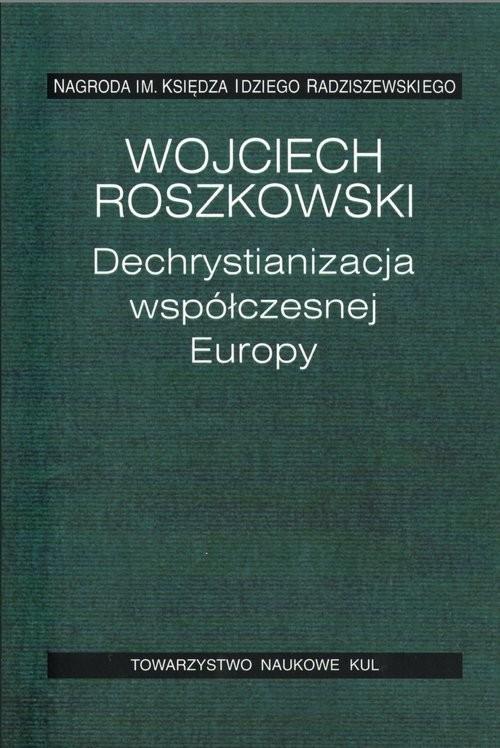 okładka Dechrystianizacja współczesnej Europyksiążka      Wojciech  Roszkowski