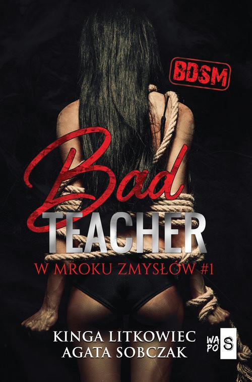 okładka Bad Teacher W mroku zmysłów #1książka |  | Kinga  Litkowiec, Sobczak Agata