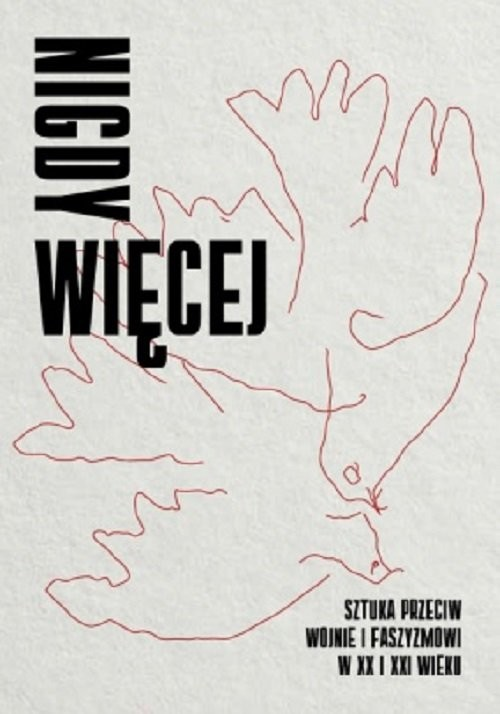 okładka Nigdy więcej Sztuka przeciw wojnie i faszyzmowi w XX I XXI wiekuksiążka     