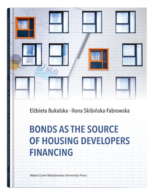 okładka Bonds as the Source of Housing Developers Financingksiążka |  | Elżbieta Bukalska, Skibińska-Fabrowska Ilona