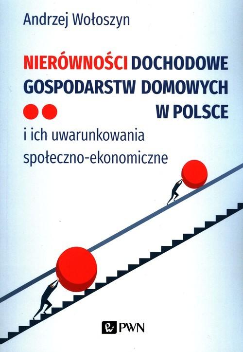 okładka Nierówności dochodowe gospodarstw domowych w Polsce i ich uwarunkowania społeczno-ekonomiczneksiążka      Wołoszyn Andrzej