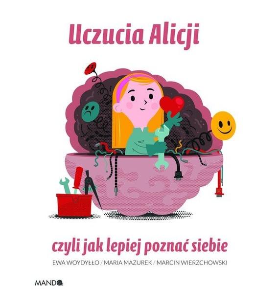 okładka Uczucia Alicji, czyli jak lepiej poznać siebieksiążka |  | Ewa Woydyłło, Maria  Mazurek, Marcin Wierzchowski