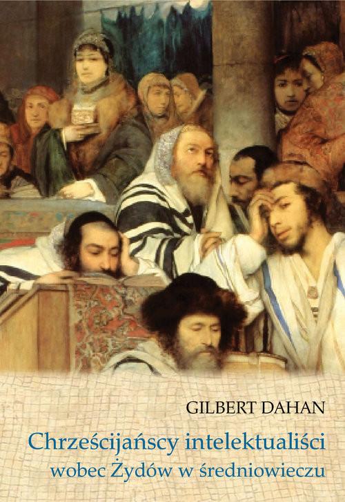 okładka Chrześcijańscy intelektualiści wobec Żydów w średniowieczuksiążka      Dahan Gilbert