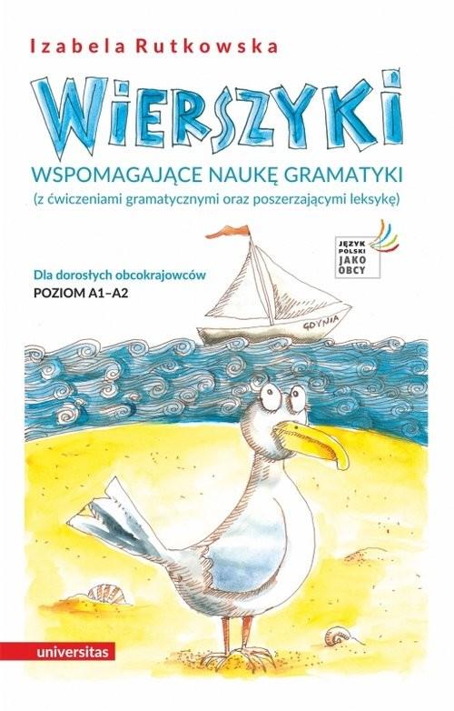 okładka Wierszyki wspomagające naukę gramatyki (z ćwiczeniami gramatycznymi oraz poszerzającymi leksykę). Dla dorosłych obcokrajowców. Poziom A1 –książka      Rutkowska Izabela