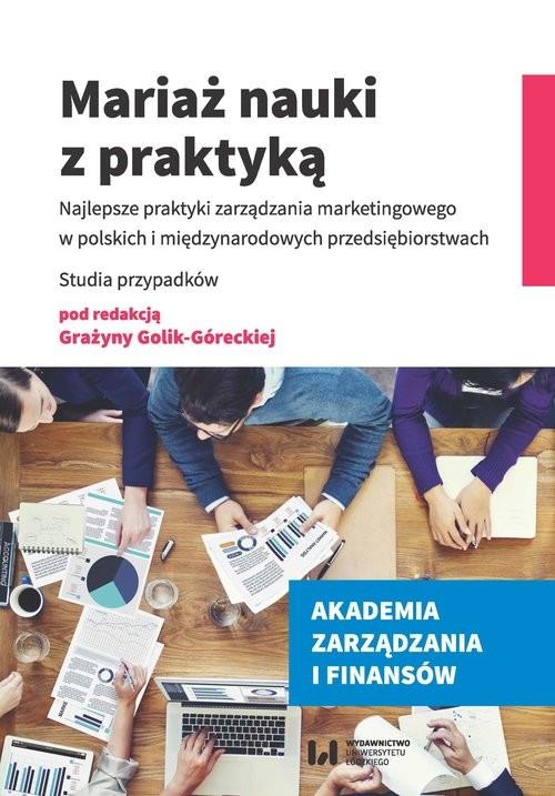 okładka Mariaż nauki z praktyką Najlepsze praktyki zarządzania marketingowego w polskich i międzynarodowych przedsiębiorstwach. Studksiążka     