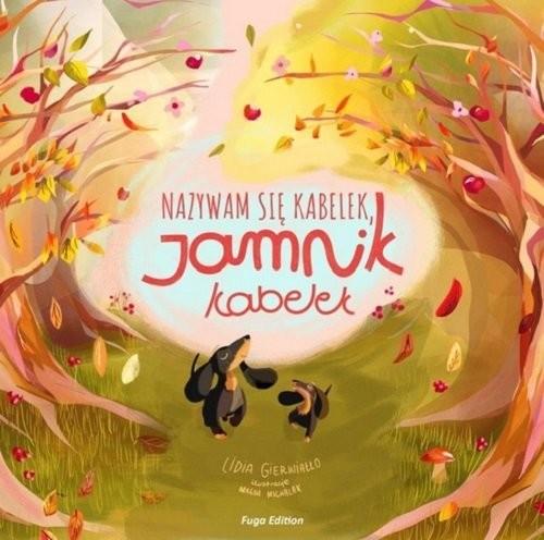 okładka Nazywam się Kabelek, Jamnik Kabelekksiążka      Lidia Gierwiałło, Magda Michalak