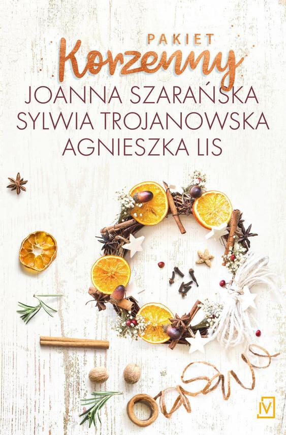 okładka Pakiet korzenny: Choinka cała w śniegu / Wigilijna przystań / Zapach goździkówksiążka |  | Joanna  Szarańska, Sylwia Trojanowska, Agnieszka Lis
