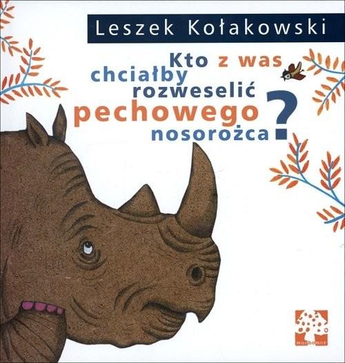 okładka Kto z was chciałby rozweselić pechowego nosorożcaksiążka |  | Leszek Kołakowski