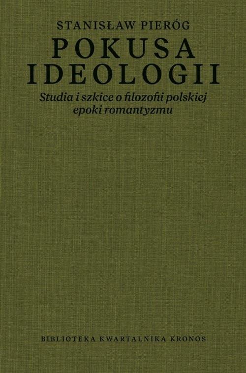 okładka Pokusa ideologii Studia i szkice o filozofii polskiej epoki romantyzmuksiążka |  | Pieróg Stanisław