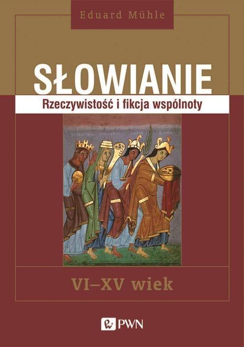 okładka Słowianie Rzeczywistość i fikcja wspólnoty, VI-XV wiekksiążka      Eduard Mühle