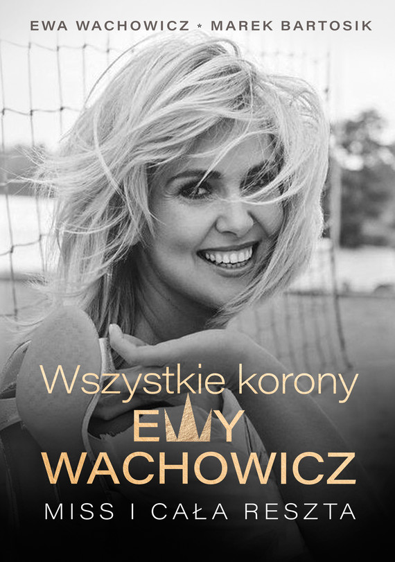 okładka Wszystkie korony Ewy Wachowiczebook | epub, mobi | Marek Bartosik, Wachowicz Ewa