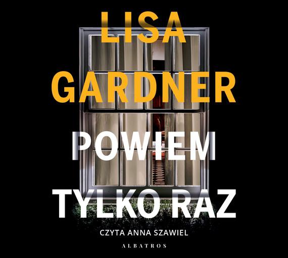 okładka POWIEM TYLKO RAZaudiobook | MP3 | Lisa Gardner