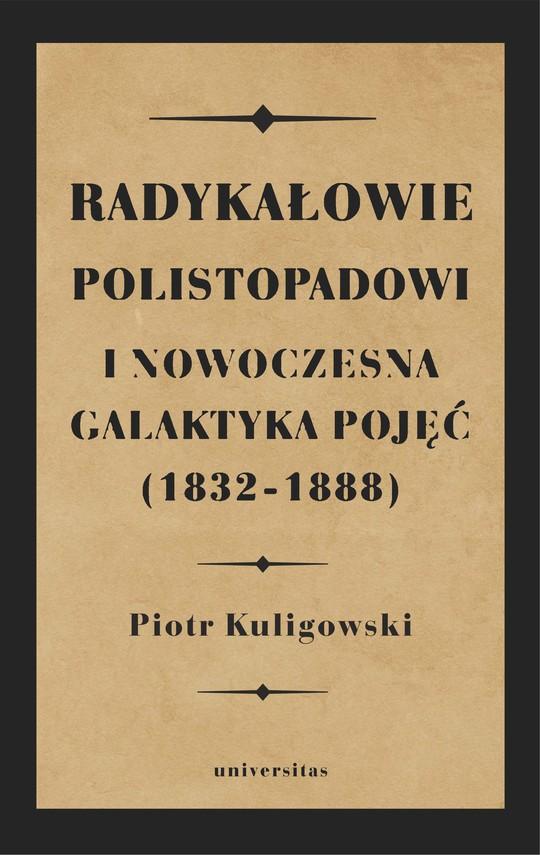 okładka Radykałowie polistopadowi i nowoczesna galaktyka pojęć (1832–1888)ebook | epub, mobi | Kuligowski Piotr