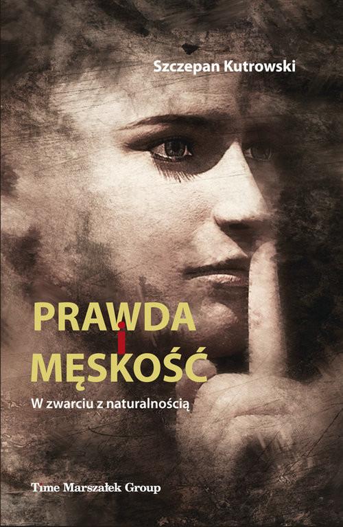 okładka Prawda i męskość W zwarciu z naturalnościąksiążka      Kutrowski Szczepan