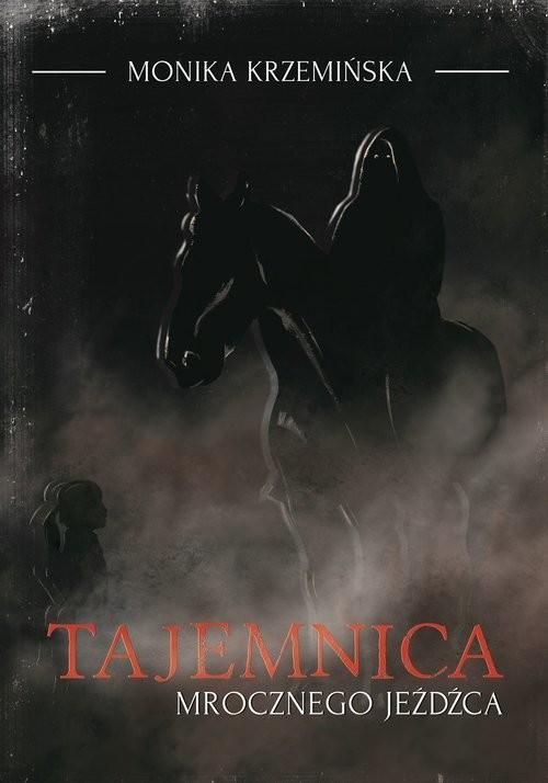 okładka Tajemnica mrocznego jeźdźcaksiążka |  | Krzemińska Monika