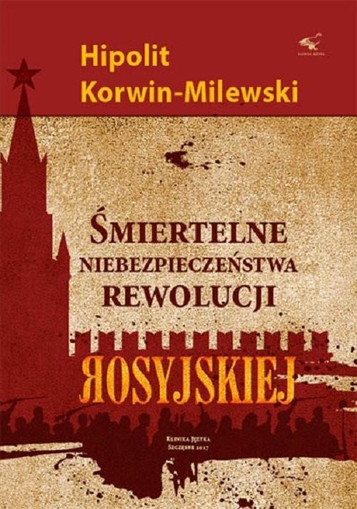 okładka Śmiertelne niebezpieczeństwa rewolucji rosyjskiejksiążka      Korwin-Milewski Hipolit