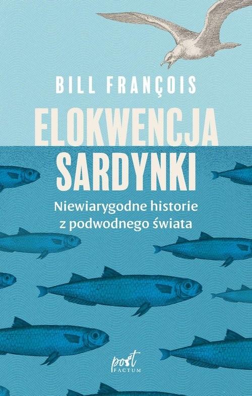 okładka Elokwencja sardynki Niewiarygodne historie z podwodnego świataksiążka      François Bill