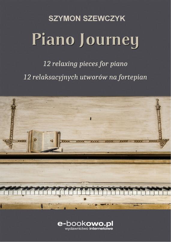 okładka Piano journey 12 relaksacyjnych utworów na fortepianebook | pdf | Szymon Szewczyk
