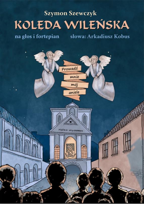 okładka Kolęda wileńska Prowadź mnie mój anieleebook | pdf | Szymon Szewczyk