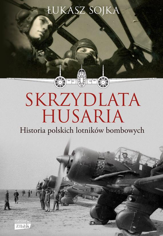 okładka Skrzydlata husaria. Historia polskich lotników bombowychebook | epub, mobi | Łukasz Sojka