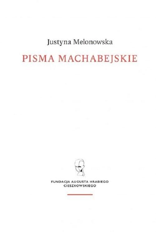 okładka Pisma machabejskie. Religia i walka / Fund. A. hr. Cieszkowskiegoksiążka |  | Melonowska Justyna