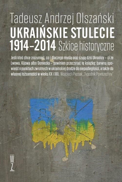 okładka Ukraińskie stulecie 1914-2014 Szkice historyczneksiążka      Tadeusz Andrzej Olszański
