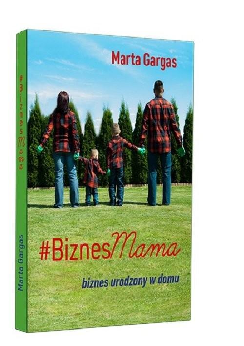 okładka BiznesMama Biznes urodzony w domuksiążka |  | Gargas Marta