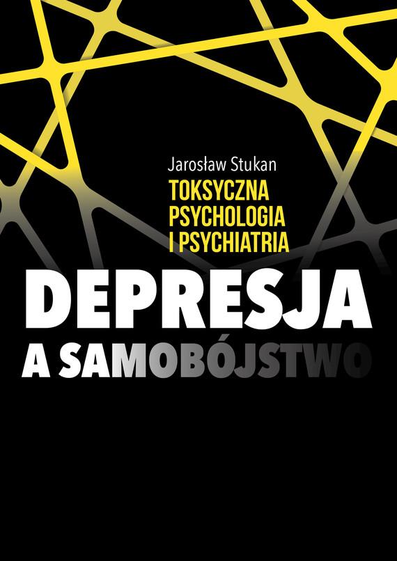 okładka Toksyczna psychologia i psychiatria. Depresja a samobójstwoebook | epub, mobi | Stukan Jarosław