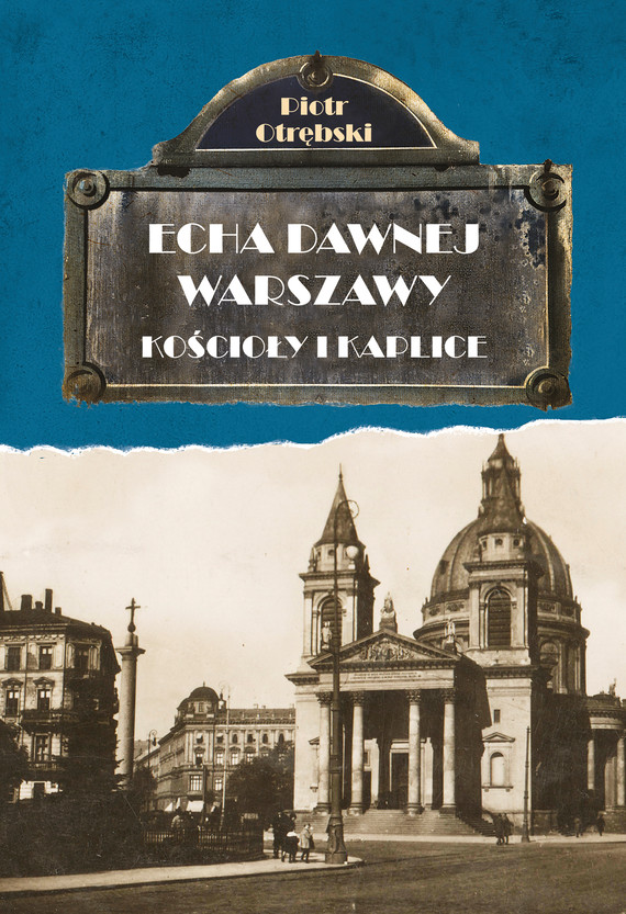 okładka Echa Dawnej Warszawy. Kościoły i kapliceebook | epub, mobi | Otrębski Piotr