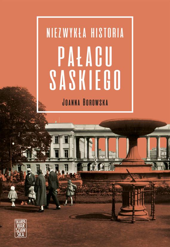 okładka Niezwykła historia Pałacu Saskiegoebook | epub, mobi | Joanna Borowska
