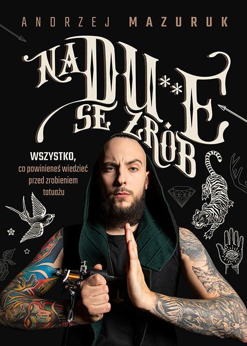 okładka Na du**e se zrób. Wszystko, co powinieneś wiedzieć przed zrobieniem tatuażuksiążka |  | Mazuruk Andrzej