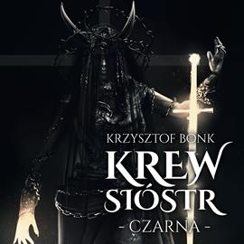 okładka Krew sióstr. Czarnaaudiobook | MP3 | Krzysztof Bonk