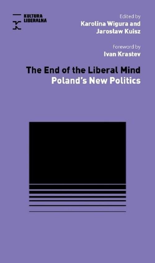 okładka The End of Liberal Mindksiążka      Karolina Wigura, Jarosław Kuisz