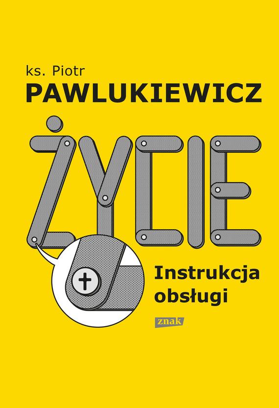 okładka Życie. Instrukcja obsługiebook | epub, mobi | Pawlukiewicz Piotr