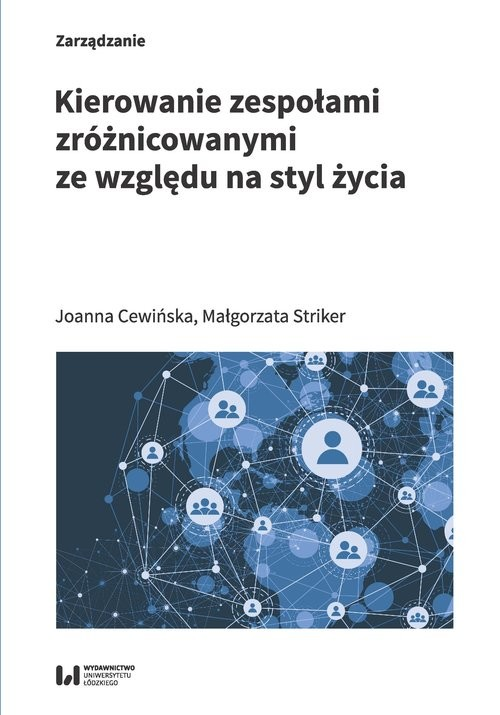 okładka Kierowanie zespołami zróżnicowanymi ze względu na styl życiaksiążka      Joanna  Cewińska, Małgorzata  Striker
