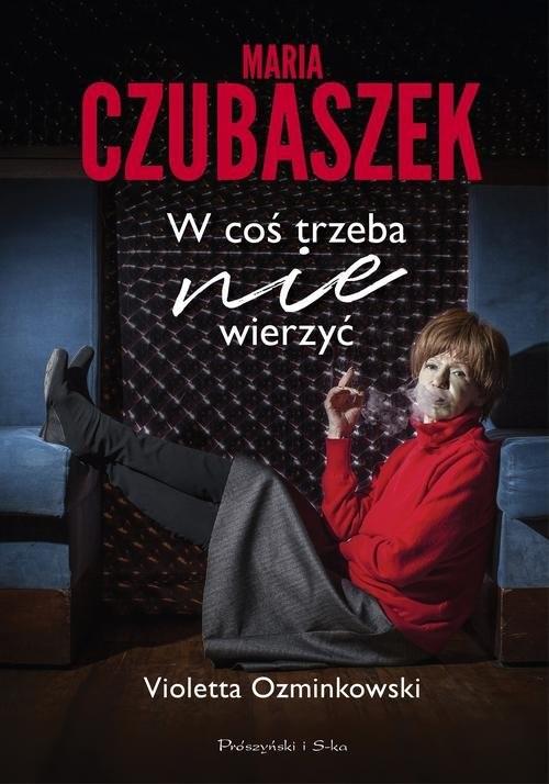 okładka Maria Czubaszek W coś trzeba nie wierzyćksiążka      Violetta Ozminkowski