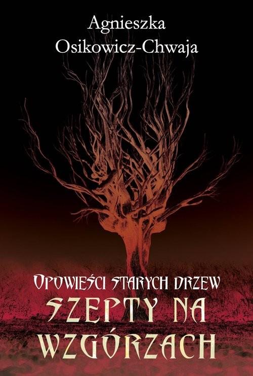 okładka Szepty na wzgórzach. Opowieści starych drzewksiążka |  | Osikowicz-Chwaja Agnieszka