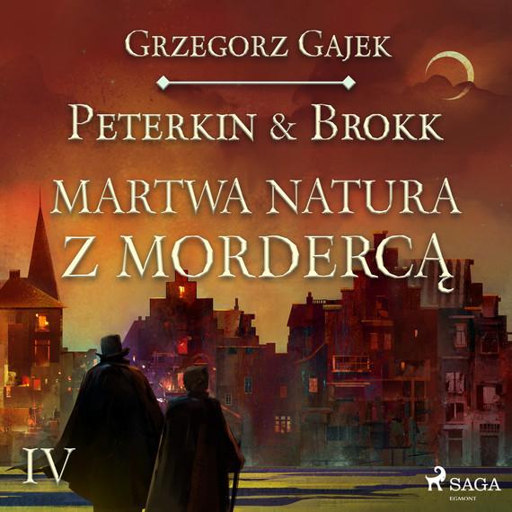 okładka Peterkin & Brokk 4: Martwa natura z mordercąaudiobook   MP3   Grzegorz Gajek