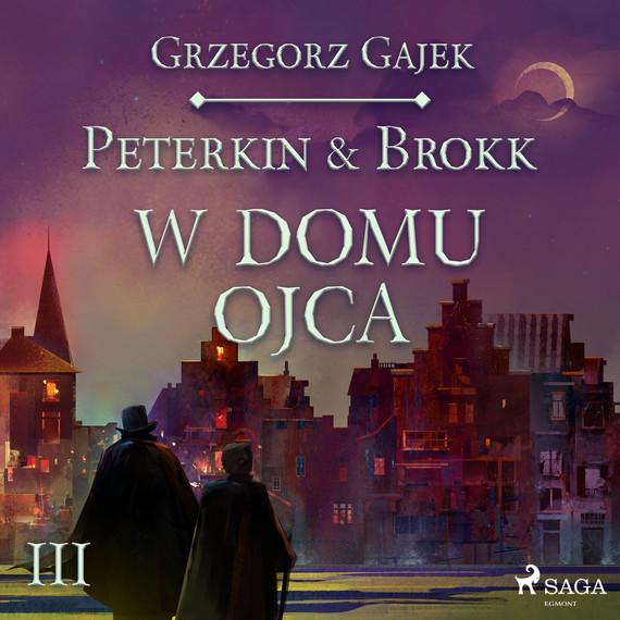 okładka Peterkin & Brokk 3: W domu ojcaaudiobook | MP3 | Grzegorz Gajek