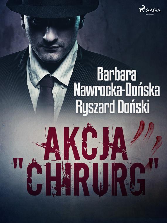 "okładka Akcja ""Chirurg""ebook   epub, mobi   Barbara Nawrocka Dońska, Ryszard Doński"