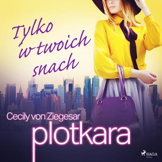 okładka Plotkara 9: Tylko w twoich snachaudiobook | MP3 | Cecily von Ziegesar