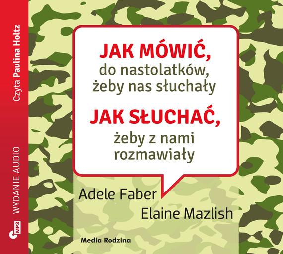 okładka Jak mówić do nastolatków, żeby nas słuchałyaudiobook | MP3 | Elaine Mazlish, Adele Faber