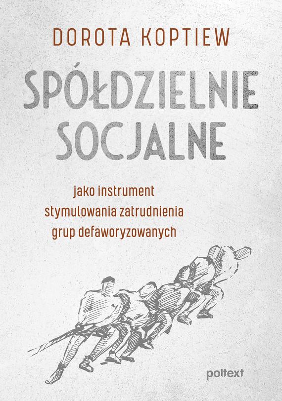 okładka Spółdzielnie socjalne jako instrument stymulowania zatrudnienia grup defaworyzowanychebook | epub, mobi | Koptiew Dorota