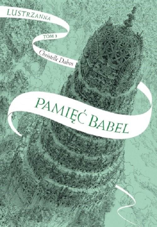 okładka Pamięć Babel Lustrzanna Tom 3książka      Dabos Christelle