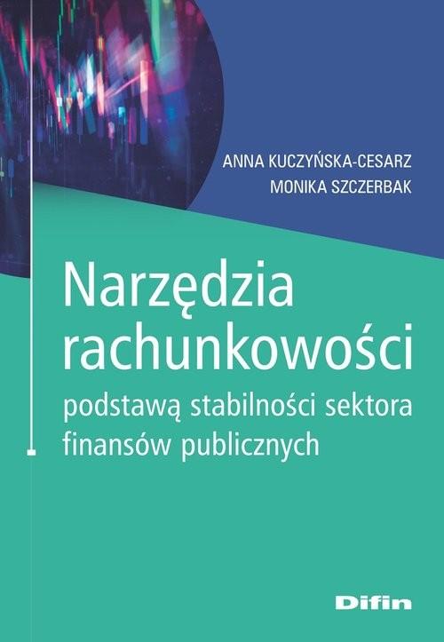 okładka Narzędzia rachunkowości podstawą stabilności sektora finansów publicznychksiążka      Kuczyńska-Cesarz Anna, Monika Szczerbak