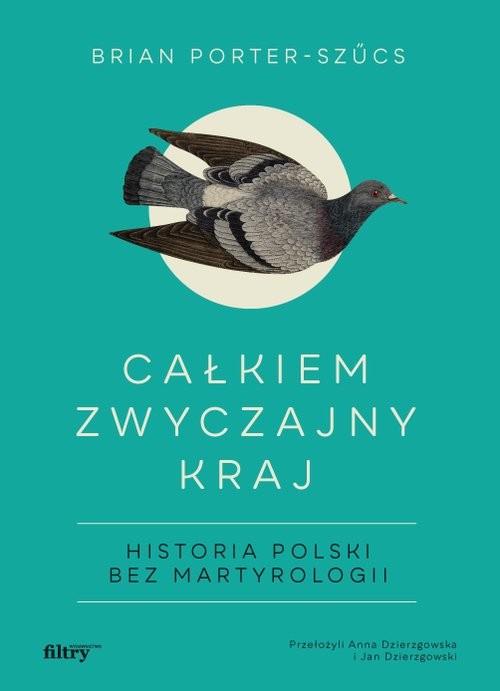 okładka Całkiem zwyczajny kraj Historia Polski bez martyrologiiksiążka |  | Porter-Szucs Brian